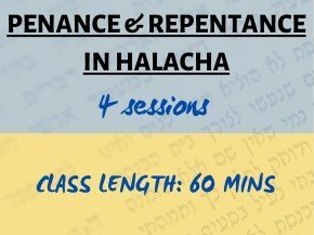 Penance & Repentance in Halacha (4 sessions)