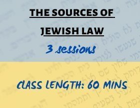 The Sources of Jewish Law (3 sessions)