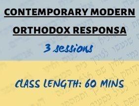 Contemporary Modern Orthodox Responsa (3 sessions)